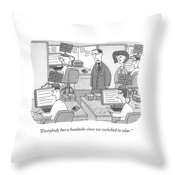 Everybody Has A Headache Since We Switched Throw Pillow