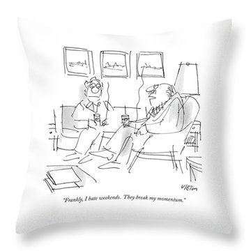 Frankly, I Hate Weekends.  They Break My Momentum Throw Pillow