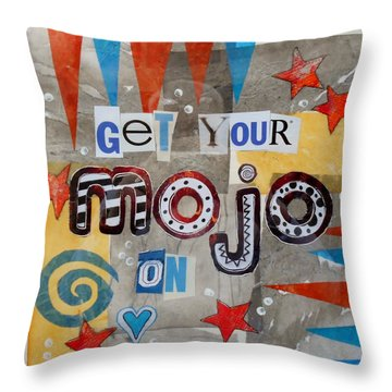 Get Your Mojo On Throw Pillow