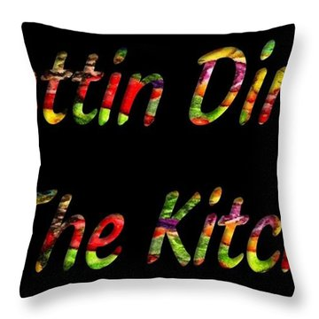 Gettin Dirty In The Kitchen Throw Pillow