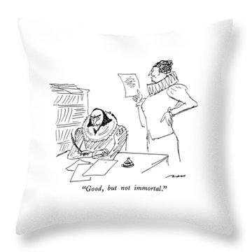 Good, But Not Immortal Throw Pillow
