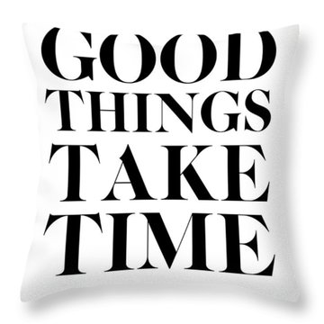Good Things Take Time 2 Throw Pillow by Naxart Studio
