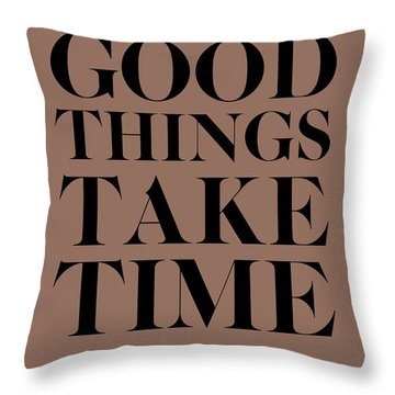 Good Things Take Time 3 Throw Pillow by Naxart Studio
