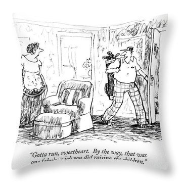 Gotta Run, Sweetheart. By The Way, That Was One Throw Pillow