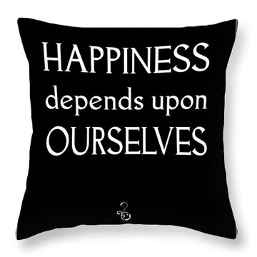 Happiness Depends Upon Ourselves Throw Pillow