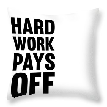 Hard Work Pays Off Poster 2 Throw Pillow