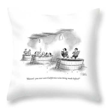 Haven't  You Ever Seen California Wine Being Made Throw Pillow
