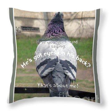 He Has Got Eyes On His Back Throw Pillow by Ausra Huntington nee Paulauskaite
