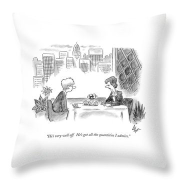 He's Very Well Off.  He's Got All The Quantities Throw Pillow
