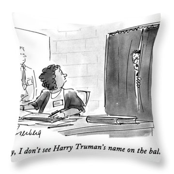 Hey, I Don't See Harry Truman's Name Throw Pillow