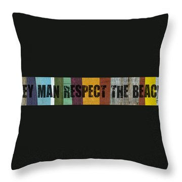 Hey Man Respect The Beach Throw Pillow by Michelle Calkins