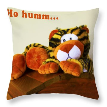 Ho Hummm Tiger Throw Pillow by Barbara Snyder