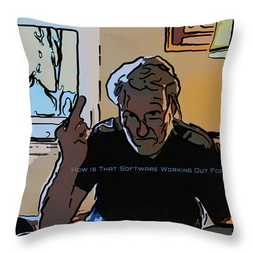 How Is That Software Working Out For You Throw Pillow