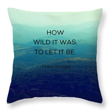 Throw Pillow featuring the photograph How Wild It Was To Let It Be by Kim Fearheiley