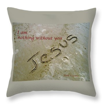 I Am Nothing Without You Throw Pillow by Robin Coaker
