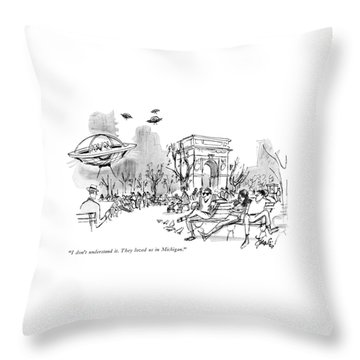 I Don't Understand It. They Loved Us In Michigan Throw Pillow
