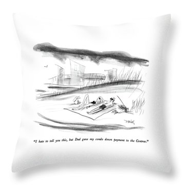 I Hate To Tell You This Throw Pillow
