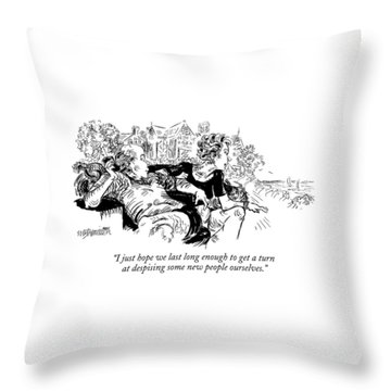 I Just Hope We Last Long Enough To Get A Turn Throw Pillow