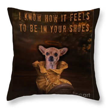 I Know How It Feels To Be In Your Shoes Throw Pillow