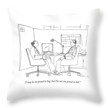 I May Be Too Proud To Beg Throw Pillow