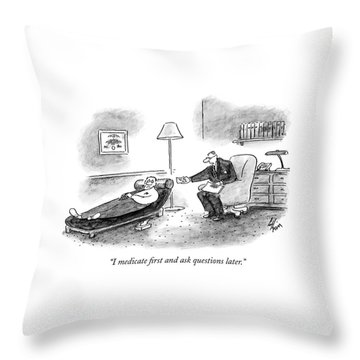 I Medicate First And Ask Questions Later Throw Pillow