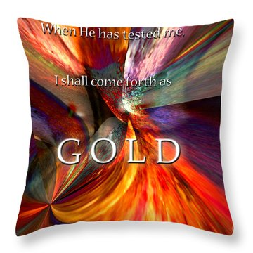 I Shall Come Forth As Gold Throw Pillow