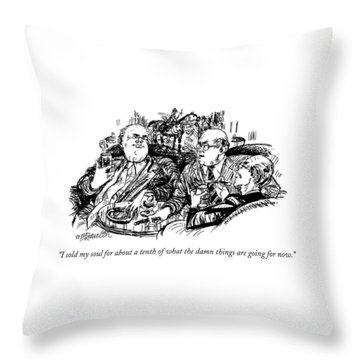 I Sold My Soul For About A Tenth Of What The Damn Throw Pillow