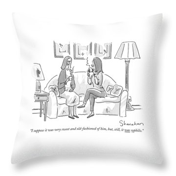 I Suppose It Was Very Sweet And Old-fashioned Throw Pillow