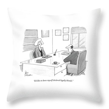 I'd Like To Have Myself Declared Legally Blonde Throw Pillow
