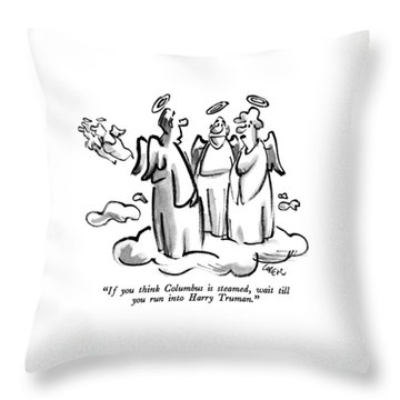 If You Think Columbus Is Steamed Throw Pillow by Lee Lorenz