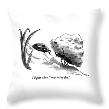 I'll Quit When It Stops Being Fun Throw Pillow