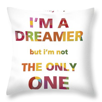 I'm A Dreamer But I'm Not The Only One Throw Pillow by Gina Dsgn