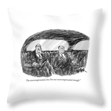 I'm Overcompensated Throw Pillow