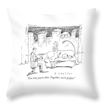 I'm Rich, You're Thin. Together, We're Perfect Throw Pillow