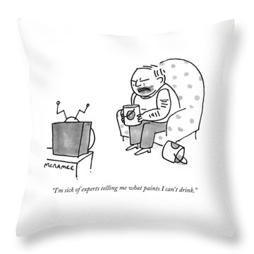 I'm Sick Of Experts Telling Me What Paints Throw Pillow