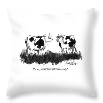 I'm Very Comfortable With My Bovinity Throw Pillow