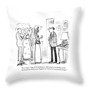 In A Way, I Am Kind Of Famous. But You've Throw Pillow