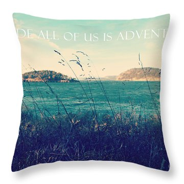 Throw Pillow featuring the photograph Inside All Of Us Is Adventure by Sylvia Cook