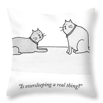 Is Oversleeping A Real Thing? Throw Pillow