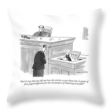 Isn't It True That You Did Not Love The Victim Throw Pillow