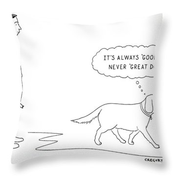 'it's Always 'good Dog' - Never 'great Dog.' Throw Pillow
