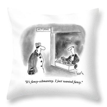 It's Fancy-schmantzy.  I Just Wanted Fancy Throw Pillow