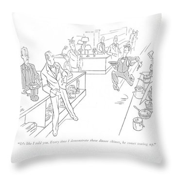 It's Like I Told You. Every Time I Demonstrate Throw Pillow