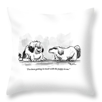 I've Been Getting In Touch With The Puppy In Me Throw Pillow