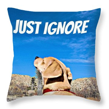 Just Ignore Throw Pillow by Angela J Wright