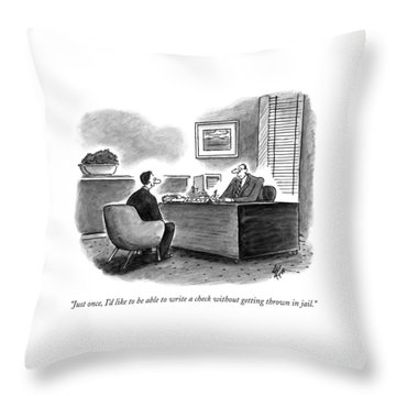 Just Once, I'd Like To Be Able To Write A Check Throw Pillow