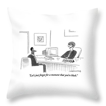 Let's Just Forget For A Moment That You're Black Throw Pillow