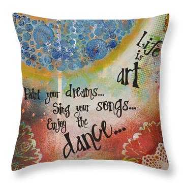 Throw Pillow featuring the mixed media Life Is Art. Paint Your Dreams. Sing Your Songs. Enjoy The Dance. - Colorful Collage Painting by Stanka Vukelic