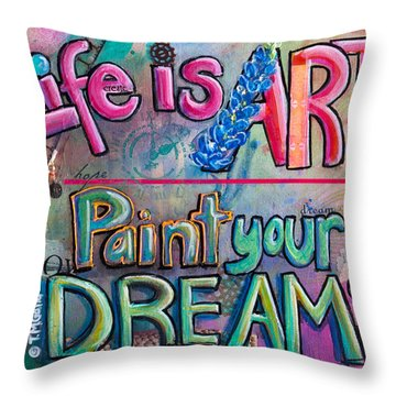 Life Is Art Paint Your Dreams Throw Pillow