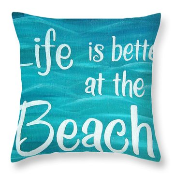 Life Is Better At The Beach Throw Pillow by Michelle Eshleman